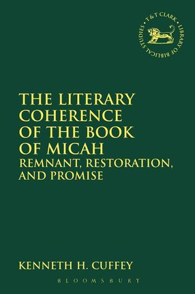 The Literary Coherence of the Book of Micah: Remnant, Restoration, and Promise