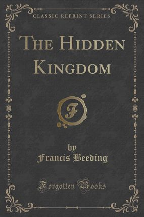 The Hidden Kingdom (Classic Reprint)