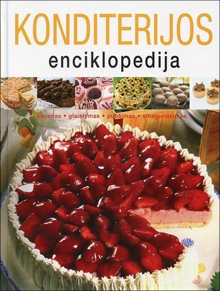 Konditerijos enciklopedija. Kepimas, glaistymas, puošimas, smaguriavimas