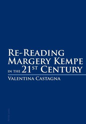 Re-Reading Margery Kempe in the 21<SUP>st</SUP> Century