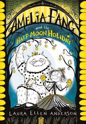 Amelia Fang and the Half Moon Holiday