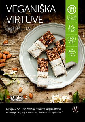 VEGANIŠKA VIRTUVĖ: daugiau nei 100 receptų įvairovę mėgstantiems visavalgiams, vegetarams ir, žinoma – veganams!