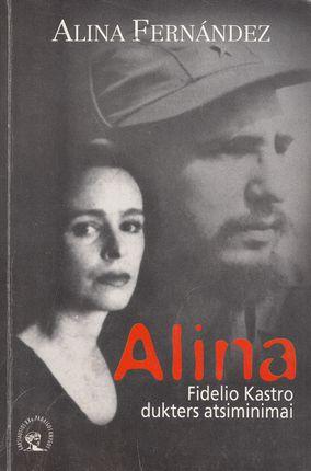 Alina. Fidelio Kastro dukters atsiminimai