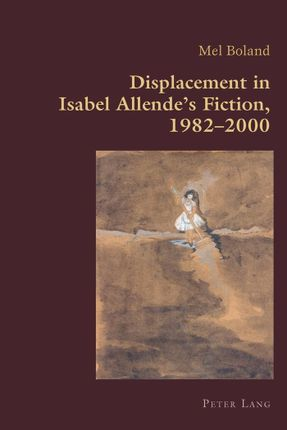 Displacement in Isabel Allende's Fiction, 1982-2000