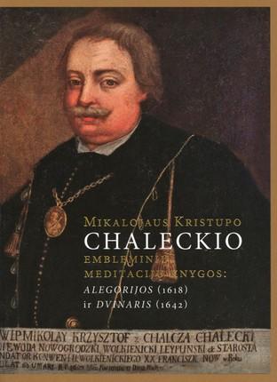 Mikalojaus Kristupo Chaleckio embleminių meditacijų knygos: Alegorijos (1618) ir Dvinaris (1642)