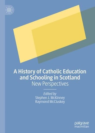 A History of Catholic Education and Schooling in Scotland