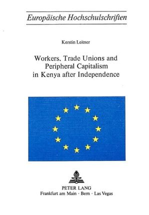 Workers, Trade Unions and Periphical Capitalism in Kenya After Independence