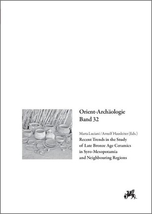 Recent Trends in the Study of Late Bronze Age Ceramics in Syro-Mesopotamia and Neighbouring Regions