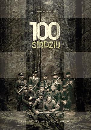 100 širdžių – ant tėvynės laisvės kovų aukuro. 1918–1920 m. Lietuvos nepriklausomybės kovų ir pokario partizanų biografijos ir svarbiausi veiklos epizodai