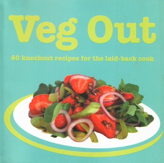 Veg Out: 60 Knockout Recipes for the Laid-Back Cook