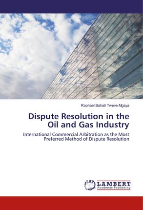 Dispute Resolution in the Oil and Gas Industry