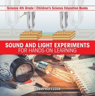 Sound and Light Experiments for Hands-on Learning - Science 4th Grade | Children's Science Education Books