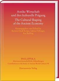 Antike Wirtschaft und ihre kulturelle Prägung - The Cultural Shaping of the Ancient Economy