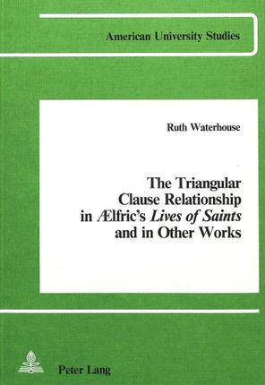 The Triangular Clause Relationship in Aelfric's Lives of Saints and in other Works
