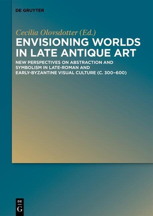Envisioning worlds in late antique art