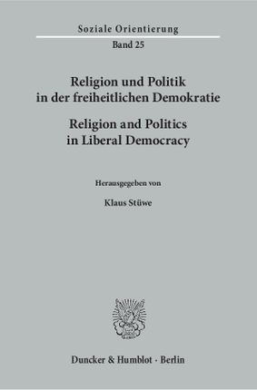 Religion und Politik in der freiheitlichen Demokratie / Religion and Politics in Liberal Democracy.