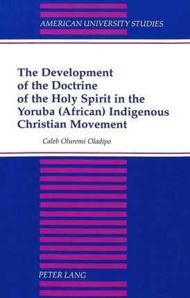 The Development of the Doctrine of the Holy Spirit in the Yoruba (African) Indigenous Christian Movement