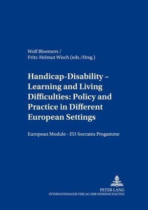 Handicap - Disability - Learning and Living Difficulties: Policy and Practice in Different European Settings- Behinderung - Beeinträchtigung - Lern- und Lebensschwierigkeiten: Politik und Praxis vor dem Hintergrund unterschiedlicher europäischer Gegebe