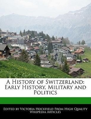 A History of Switzerland: Early History, Military and Politics