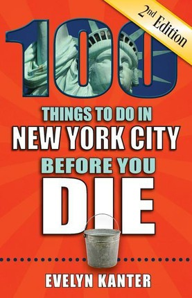 100 Things to Do in New York City Before You Die, 2nd Edition