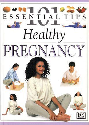 101 Essential Tips: Healthy Pegnancy