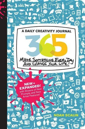 365 New + Expanded Edition: A Daily Creativity Journal: Make Something Every Day and Change Your Life!
