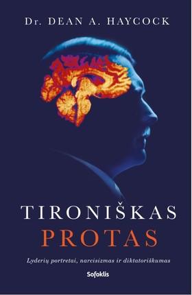 TIRONIŠKAS PROTAS: lyderių portretai, narcisizmas ir diktatoriškumas