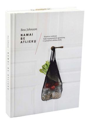 Namai be atliekų: pasaulinis bestseleris apie tai, kaip supaprastinti gyvenimą, sumažinti atliekų kiekį, vartoti sąmoningiau ir atsakingiau