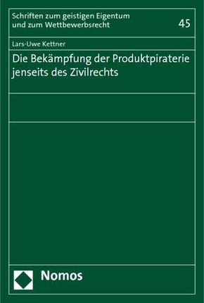 Die Bekämpfung der Produktpiraterie jenseits des Zivilrechts
