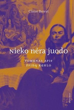 Nieko nėra juodo: romanas apie Fridą Kahlo