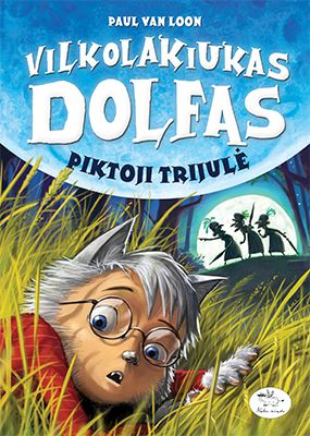 Vilkolakiukas Dolfas. Piktoji trijulė (5)