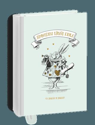 IŠPROTĖJUSI UŽRAŠŲ KNYGA: su originaliomis Lewis Carroll knygos iliustracijomis ir nemirtingomis citatomis iš knygos ALISA STEBUKLŲ ŠALYJE. Žvelk į pasaulį atviru kaip Alisos žvilgsniu, fiksuok savo nepaprastas mintis ir džiaukis kiekviena diena