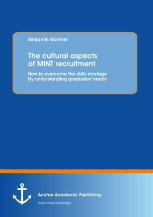The cultural aspects of MINT recruitment: How to overcome the skills shortage by understanding graduates' needs