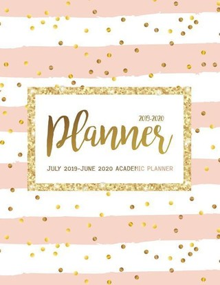 July 2019-June 2020 Academic Planner: Two Year - Daily Weekly Monthly Calendar Planner For To do list Planners And Academic Schedule Agenda Logbook &