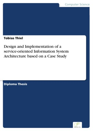 Design and Implementation of a service-oriented Information System Architecture based on a Case Study