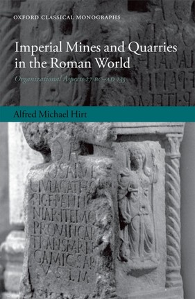 Imperial Mines and Quarries in the Roman World