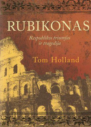 Rubikonas. Respublikos triumfas ir tragedija