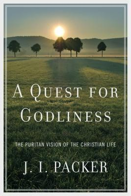 A Quest for Godliness: The Puritan Vision of the Christian Life