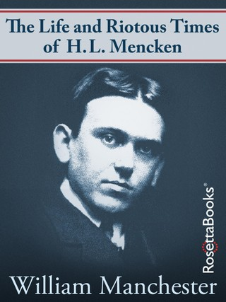 The Life and Riotous Times of H.L. Mencken
