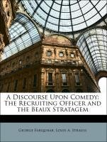 A Discourse Upon Comedy: The Recruiting Officer and the Beaux Stratagem