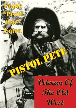 Pistol Pete, Veteran Of The Old West