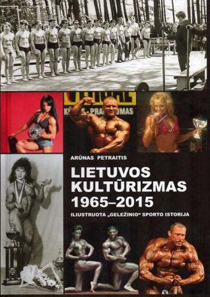"""Lietuvos kultūrizmas, 1965-2015: iliustruota """"geležinio"""" sporto istorija"""