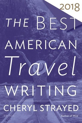 The Best American Travel Writing 2018