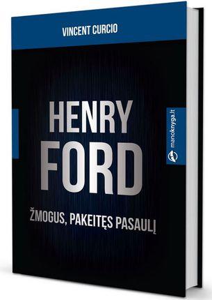 Henry Ford. Žmogus, pakeitęs pasaulį
