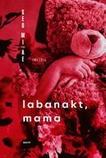 LABANAKT, MAMA. Pasauliniu bestseleriu tapęs korėjiečių rašytojos trileris privers šiurpti ir svarstyti, ar serijiniu žudiku gimstama, ar tampama