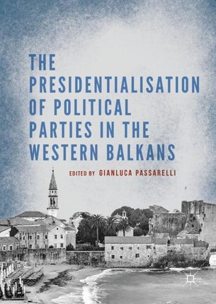 The Presidentialisation of Political Parties in the Western Balkans