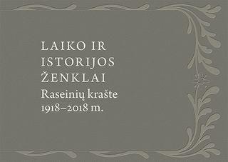 Laiko ir istorijos ženklai Raseinių krašte, 1918–2018 m.