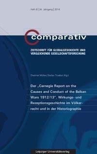 """Der """"Carnegie Report on the Causes and Conduct of the Balkan Wars 1912/13"""". Wirkungs- und Rezeptionsgeschichte im Völkerrecht und in der Historiographie"""