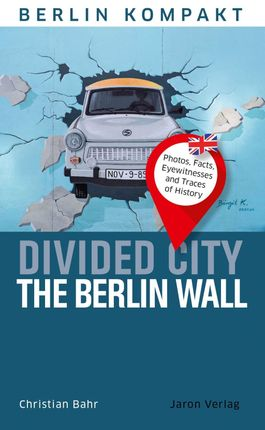 Divided City - The Berlin Wall