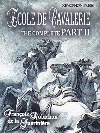 ECOLE DE CAVALERIE (School of Horsemanship) The Expanded, Complete Edition of PART II